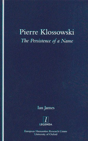 Pierre Klossowski: The Persistence of a Name  by  Ian James