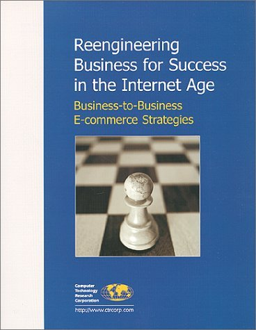 Reengineering Business for Success in the Interent Age: Business-To-Business E-Commerce Strategies Debra Cameron