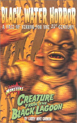 Black Water Horror: A Tale of Terror for the 21st Century : Creature from the Black Lagoon  by  Larry Mike Garmon
