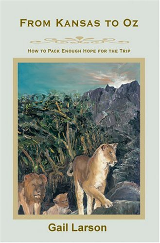 From Kansas to Oz: How to Pack Enough Hope for the Trip  by  Gail Larson