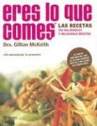 Eres Lo Que Comes / You Are What You Eat : the Plan That Will Change Your Life: Las Recetas, 150 Saludables Y Deliciosas Recetas  by  Gillian McKeith