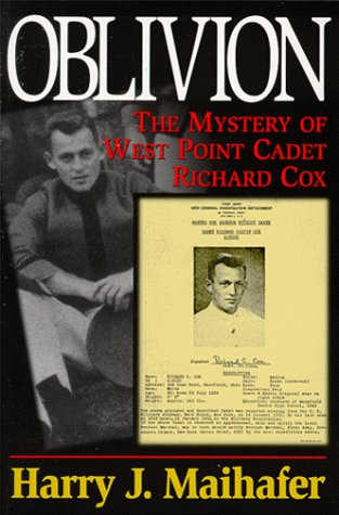 Oblivion: The Mystery of West Point Cadet Richard Cox Harry J. Maihafer