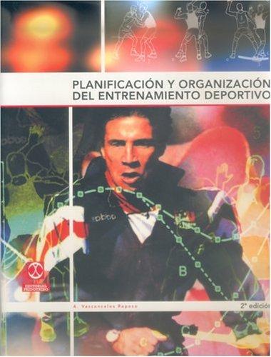 Planificacion y Organizacion del Entrenamiento Deportivo  by  A. Vasconcelos Raposo