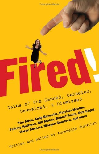Fired!: Tales of the Canned, Canceled, Downsized, and Dismissed  by  Annabelle Gurwitch