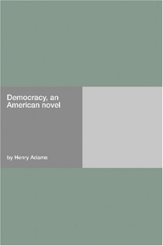 Democracy, An American Novel  by  Henry Adams