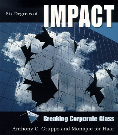 Six Degrees of Impact: Breaking Corporate Glass  by  Anthony C. Gruppo
