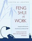 Feng Shui at Work : Arranging Your Work Space to Achieve Peak Performance and Maximum Profit Kirsten Lagatree