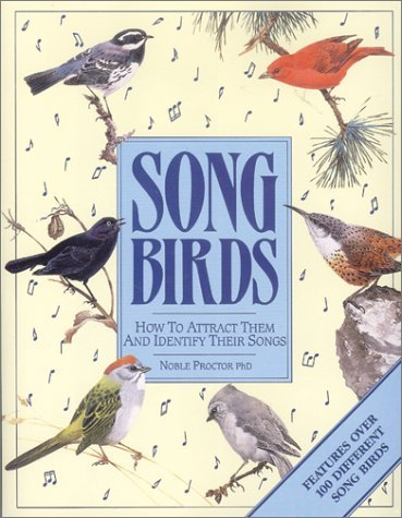 Songbirds: How to Attract Them and Identify Their Songs  by  Noble S. Proctor