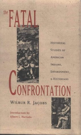 The Fatal Confrontation: Historical Studies of American Indians, Environment, and Historians Wilbur R. Jacobs