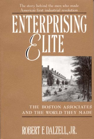 Enterprising Elite: The Boston Associates and the World They Made  by  Robert F. Dalzell Jr.