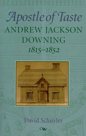 Apostle of Taste: Andrew Jackson Downing, 1815-1852 David Schuyler