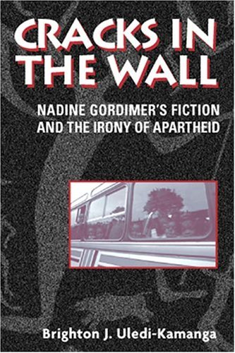 Cracks In The Wall: Nadine Gordimers Fiction And The Irony Of Apartheid  by  Brighton J. Uledi Kamanga