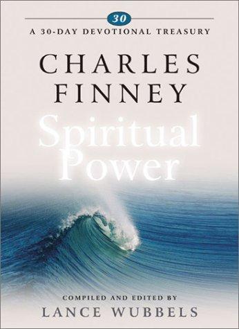 Charles Finney on Spiritual Power Lance Wubbels