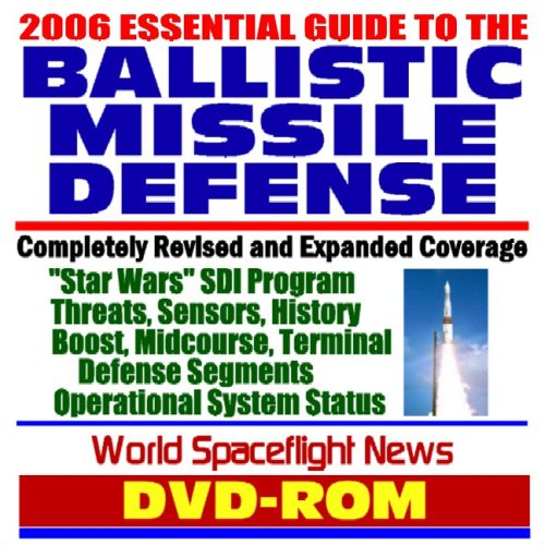 2006 Essential Guide To Ballistic Missile Defense (Bmd) And Missile Defense Agency (Mda), Star Wars Sdi Program, Threats, Sensors, History, Boost, Midcourse, And Terminal Defense Segments U.S. Department of Defense