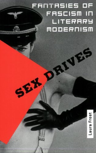 Sex Drives: Fantasies of Fascism in Literary Modernism  by  Laura Frost