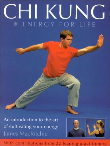 Chi Kung: Energy for Life: An Introduction to the Art of Cultivating Your Energy  by  James MacRitchie