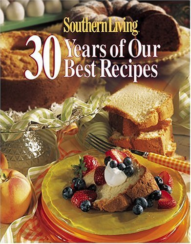 Southern Living: 30 Years of Our Best Recipes Mary Gunderson