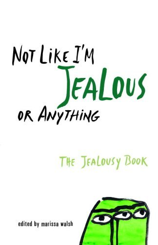 Not Like Im Jealous or Anything: The Jealousy Book  by  Marissa Walsh