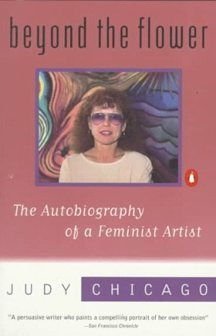 Beyond the Flower: The Autobiography of a Feminist Artist Judy Chicago