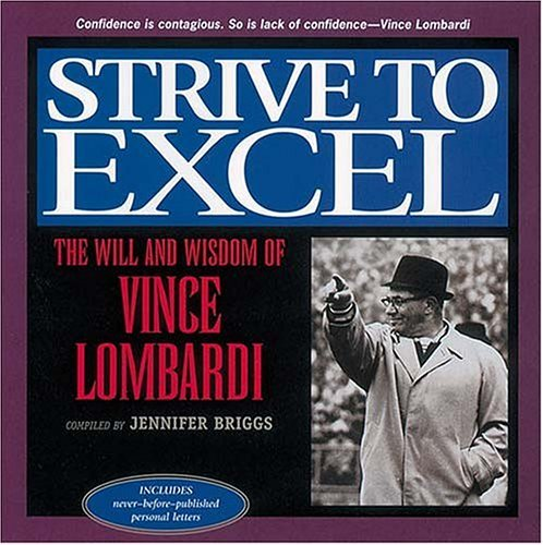 Strive to Excel: The Will and Wisdom of Vince Lombardi Vince Lombardi