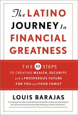 The Latino Journey to Financial Greatness: 10 Steps to Creating Wealth, Security, and a Prosperous Future for You and Your Family  by  Louis Barajas