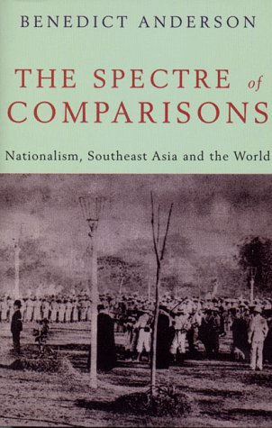 The Spectre Of Comparisons: Nationalism, Southeast Asia, And The World  by  Benedict Anderson