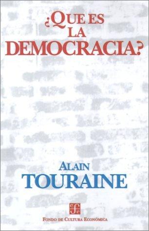 Que Es la Democracia?  by  Alain Touraine