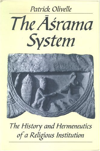 The Asrama System: The History and Hermeneutics Of A Religious Institution  by  Patrick Olivelle