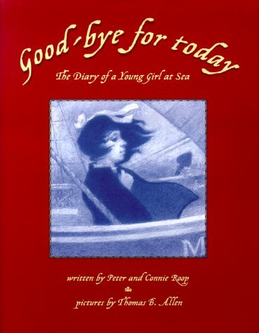 Good-Bye for Today: The Diary of a Young Girl at Sea  by  Peter Roop