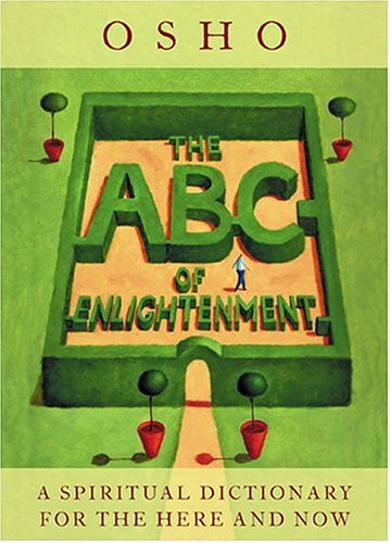 The ABC of Enlightenment: A Spiritual Dictionary for the Here and Now Osho
