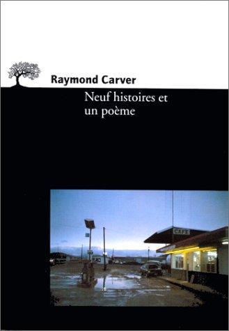 Neuf Histoires Et Un Poème  by  Raymond Carver