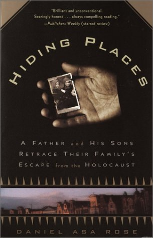 Hiding Places: A Father and His Sons Retrace Their Familys Escape from the Holocaust  by  Daniel Asa Rose