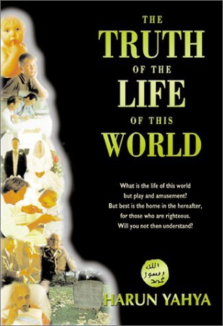 The Truth of the Life of This World  by  Harun Yahya