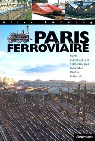 Paris Ferroviaire: Gares, Lignes Oubliées, Trains Célèbres, Curiosités, Dépôts, Matériels Clive Lamming