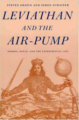 Leviathan and the Air-Pump: Hobbes, Boyle, and the Experimental Life  by  Steven Shapin