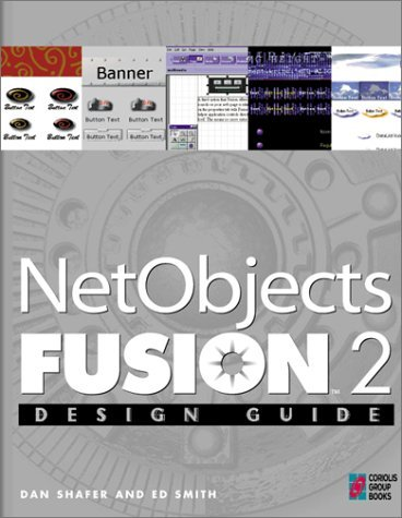 NetObjects Fusion Design Guide: Your Step-By-Step Project Book to Designing Incredible Web Pages with NetObjects Fusion [With A Demo of NetObjects Fu  by  Dan Shafer