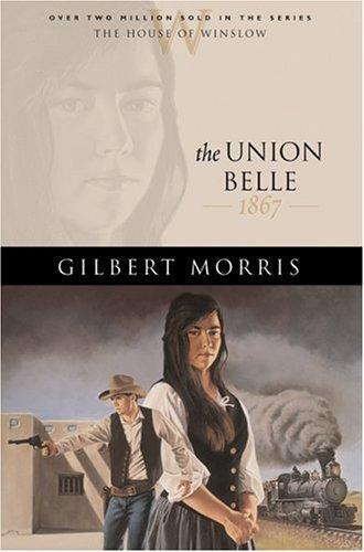 The Union Belle: 1867 Gilbert Morris