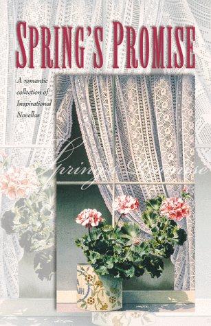 Springs Promise: Four Inspirational Novellas of Budding Springtime Romances Gloria Brandt