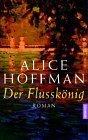 Der Flusskönig  by  Alice Hoffman