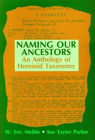 Naming Our Ancestors: An Anthology of Hominid Taxonomy  by  William Eric Meikle