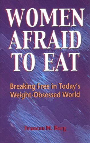 Afraid To Eat: Children And Teens In Weight Crisis Francie M. Berg