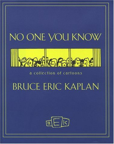 No One You Know: A Collection of Cartoons  by  Bruce Eric Kaplan