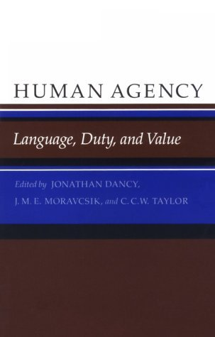Human Agency: Language Duty, and Value : Philosophical Essays in Honor of J.O. Urmson  by  Jonathan Dancy