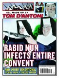 Rabid Nun Infects Entire Convent: And Other Sensational Stories from a Tabloid Writer Tom DAntoni