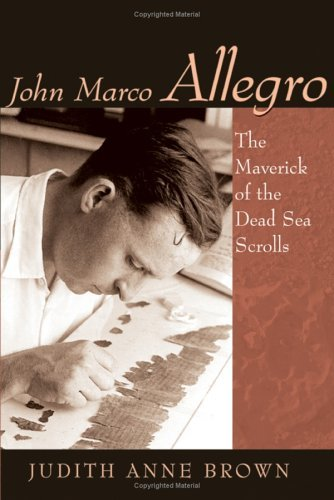 John Marco Allegro: The Maverick of the Dead Sea Scrolls  by  Judith Anne Brown