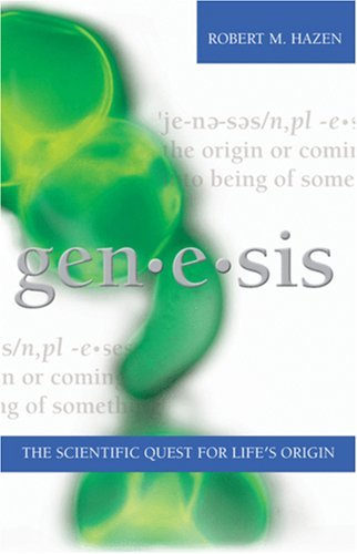 Genesis: The Scientific Quest for Lifes Origin Robert M. Hazen