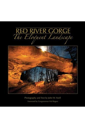 Red River Gorge: The Eloquent Landscape John W. Snell