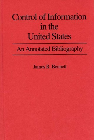 Control of Information in the United States: An Annotated Bibliography of Books James R. Bennett