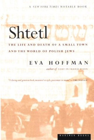 Shtetl: The Life and Death of a Small Town and the World of Polish Jews  by  Eva Hoffman