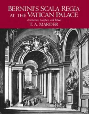 Berninis Scala Regia at the Vatican Palace: Architecture, Sculpture, and Ritual T. A. Marder